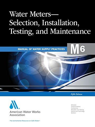 Water Meters Selection  Installation  Testing And Maintenance  M6   Awwa Manual Of Practice  Awwa Manual M6