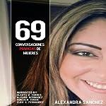 69 Conversaciones Privadas De Mujeres [69 Women's Private Conversations] | Alexandra Sanchez