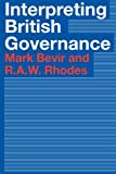 Interpreting British Governance, Mark Bevir, Rod Rhodes, 0415304520