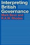 Interpreting British Governance, Bevir, Mark and Rhodes, R. A. W., 0415304520