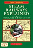 Steam Railways Explained: Steam, Oil and Locomotion (England's Living History), Stan Yorke, 1846740126