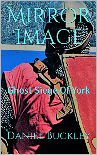 Book: Mirror Image - Ghost Siege Of York by Daniel Peter Buckley