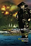 Yellow Green Beret: Stories of an Asian-American Stumbling Around U.S. Army Special Forces