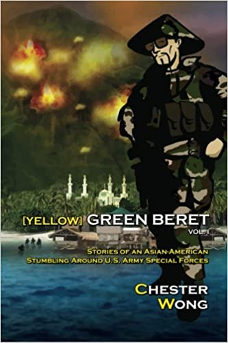 3e3cb5cdee870 Yellow Green Beret  Stories of an Asian-American Stumbling Around U.S. Army  Special Forces  Chester Wong