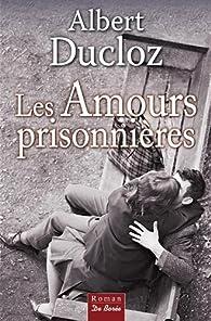 Les amours prisonnières par Albert Ducloz