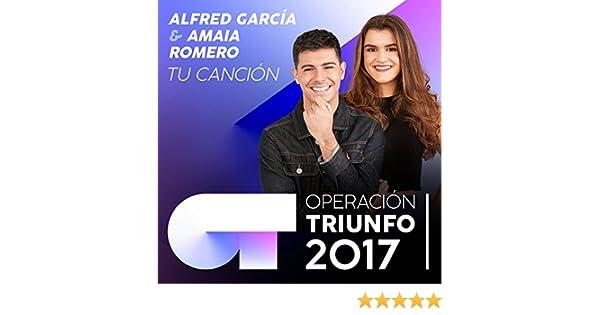 Tu Canción (Operación Triunfo 2017) de Amaia Romero & Alfred García en Amazon Music - Amazon.es