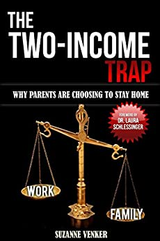 The Two-Income Trap: Why Parents Are Choosing To Stay Home by [Venker, Suzanne]