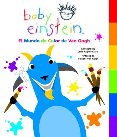 Baby Einstein: El mundo de color de Van Gogh: Van Gogh's World of Color, Spanish-Language Edition (Baby Einstein: Libros con lenguetas) (Spanish Edition)