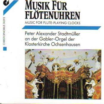 Music for Flute Playing Clocks/Musik Fur Flotenuhren (Peter Alexander Stadtmüller and der Gabler-Orgel der Klosterkirche Ochsenhausen)