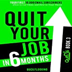 Quit Your Job in 6 Months: Book 3: Your First 10,000 Email Subscribers (How to Get Them, and How to Treat Them) | Buck Flogging