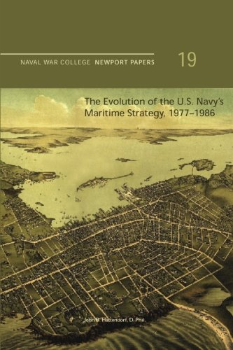 The Evolution of the U.S. Navy's Maritime Strategy, 1977-1986: Naval War College Newport Papers 19
