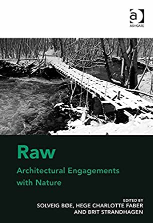 Raw: Architectural Engagements with Nature (English Edition) eBook: Solveig Bøe, Hege Charlotte Faber, Brit Strandhagen, Strandhagen, Brit, Faber, Hege Charlotte, Dr, Bøe, Solveig, Dr: Amazon.es: Tienda Kindle