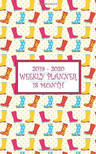 18 Month Weekly Planner 2019-2020: Cheerful Rain Boots will have you smiling rain or shine while you keep your calendar up to date for a full 18 Months!