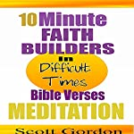 10 Minute Faith Builders: Bible Verse Meditations: In Difficult Times | Scott Gordon