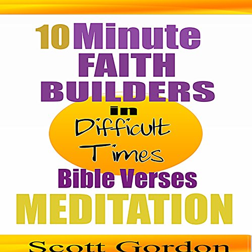 10 Minute Faith Builders: Bible Verse Meditations: In Difficult Times