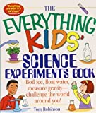 img - for The Everything Kids' Science Experiments Book: Boil Ice, Float Water, Measure Gravity-challenge the World Around You! (Everything Kids Series) by Robinson, Tom (2008) Library Binding book / textbook / text book