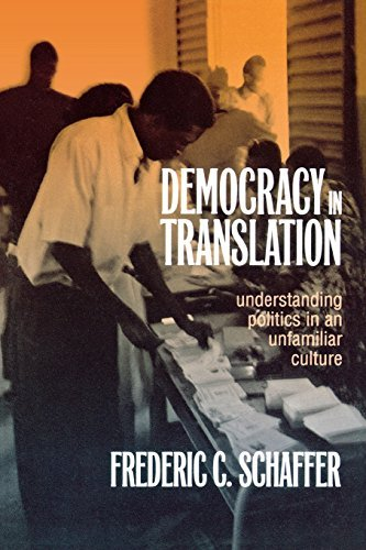 Democracy in Translation: Understanding Politics in an Unfamiliar Culture (The Wilder House Series in Politics, History & Culture) by Frederic Charles Schaffer (2000-07-20)