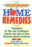 The Doctor's Book of Home Remedies: Thousands of Tips and Techniques Anyone Can Use to Heal Everyday Health Problems