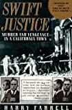 Front cover for the book Swift Justice: Murder & Vengeance In A California Town by Harry Farrell