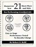 21 Humorous, New Short Plays and Skits for Performing Grandparents, Robert O. Redd, 1877756075