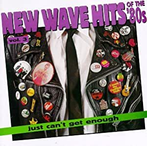 Just Can't Get Enough: New Wave Hits Of The '80s, Vol. 3