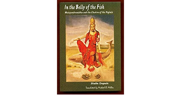 In The Belly Of The Fish Matsyendranatha And The Chakra Of The