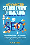 ADVANCED SEO - SEARCH ENGINE OPTIMIZATION TECHNIQUES AND TIPS: Search Engine Optimization (SEO) Techniques That Get Your Company More Traffic, Increase ... Your Online Presence (SEO Optimization)