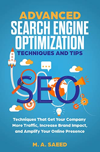 ADVANCED SEO - SEARCH ENGINE OPTIMIZATION TECHNIQUES AND TIPS: Search Engine Optimization (SEO) Techniques That Get Your Company More Traffic, Increase ... Your Online Presence (SEO Optimization) ()