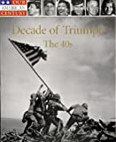 Decade of Triumph: The 40s (Our American Century)