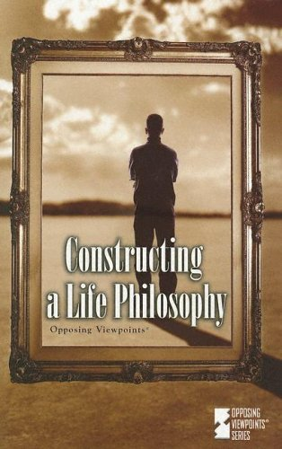 Constructing a Life Philosophy (Opposing Viewpoints Series) PDF