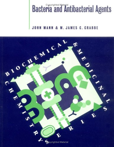 Bacteria and Antibacterial Agents (Biochemical and Medicinal Chemistry Series)