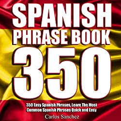 Spanish Phrasebook: 350 Easy Spanish Phrases