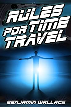 Rules for Time Travel (A Short Story) by [Wallace, Benjamin]