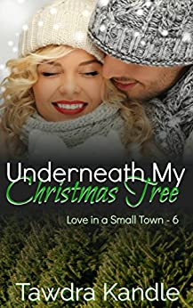 Underneath My Christmas Tree (Love in a Small Town Book 6) by [Kandle, Tawdra]