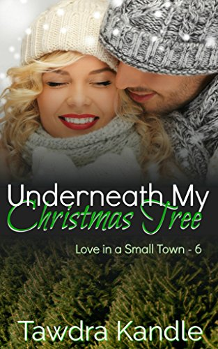 Underneath My Christmas Tree (Love in a Small Town Book 6) (Merry Christmas To The Love Of My Life)