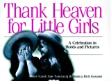 Thank Heaven for Little Girls, Carol Ann Nawracaj and Monica Rich Kosann, 158062281X