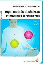 Yoga, mudrâs et chakras : Les mouvements de l'énergie vitale