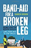 Band-Aid for a Broken Leg, Damien Brown, 1743310218