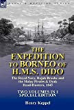 The Expedition to Borneo of H.M.S. Dido: the Royal Navy, Rajah Brooke and the Malay Pirates & Dyak Head-Hunters 1843-Two Volumes in 1 Special Edition