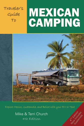 Traveler's Guide to Mexican Camping: Explore Mexico, Guatemala, and Belize with Your RV or Tent (Traveler's Guide series)