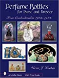 Perfume Bottles for Purse and Dresser: From Czechoslovakia, 1920s-1930s (Schiffer Books)