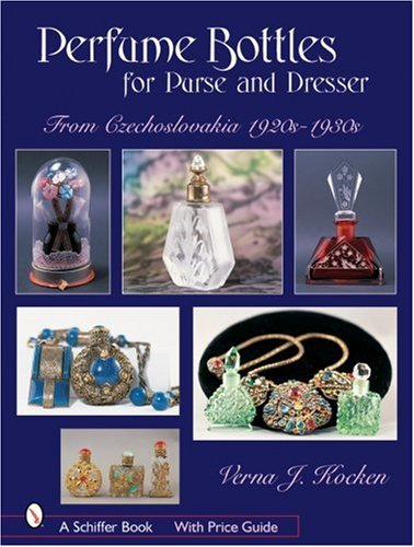 (Perfume Bottles for Purse and Dresser: From Czechoslovakia, 1920s-1930s (Schiffer Books))