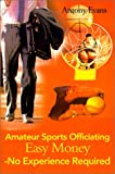 Amateur Sports Officiating Easy Money-No Experience Required, Antony Evans, 059513260X