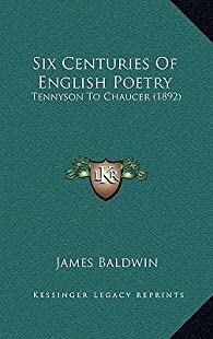 Six Centuries of English Poetry : Tennyson to Chaucer par James Baldwin