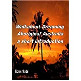 Walkabout Dreaming: Aboriginal Australia: a short introduction
