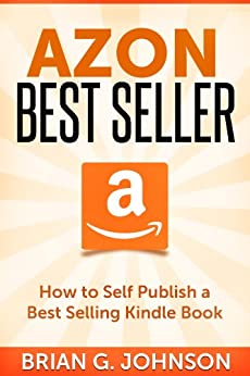 Azon Best Seller: How to Publish a Best Selling Kindle Book (English Edition) de [Johnson, Brian G.]
