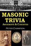 Masonic Trivia Amusements and Curiosities, Peter Champion, 146636629X
