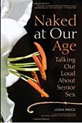 Naked at Our Age: Talking Out Loud About Senior Sex Paperback