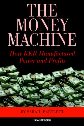 The Money Machine: How KKR Manufactured Power and Profits