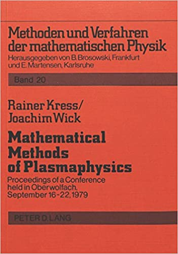Mathematical Methods of Plasma Physics: Proceedings of a Conference Held in Oberwolfach, September 16-22, 1979 (Methoden Und Verfahren Der Mathematischen Physik)